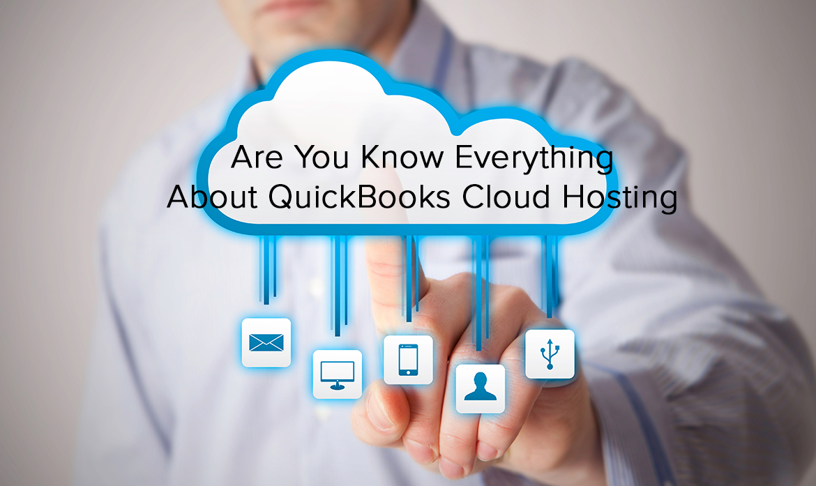 Are You Know Everything About QuickBooks Cloud Hosting ?