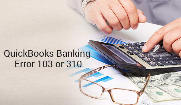 QuickBooks Banking Error 103 or 310