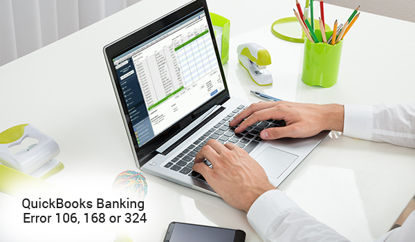QUICKBOOKS BANKING ERROR 106, 168 OR 324