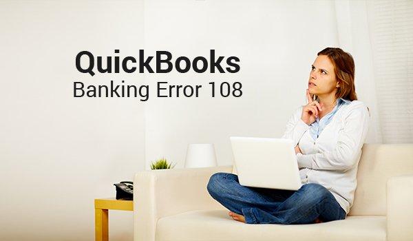 QUICKBOOKS BANKING ERROR 108